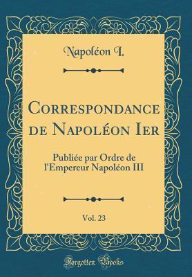Correspondance de Napoléon Ier, Vol. 23