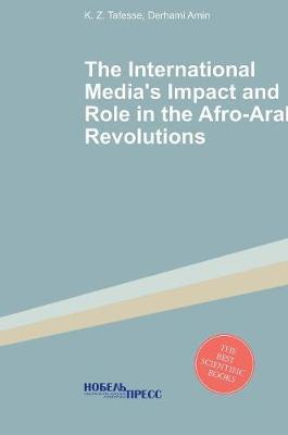The Impact and Role of the International Media in the Afro-Arab Revolutions