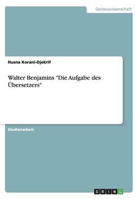 """Walter Benjamins """"Die Aufgabe des Übersetzers"""""""