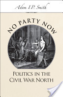 No Party Now : Politics in the Civil War North