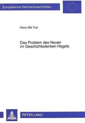 Das Problem des Neuen im Geschichtsdenken Hegels