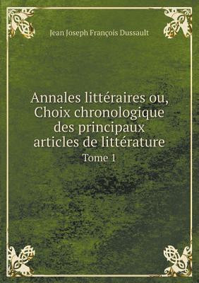 Annales Litteraires Ou, Choix Chronologique Des Principaux Articles de Litterature Tome 1