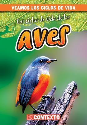 Los ciclos de vida de las aves/ Bird Life Cycles