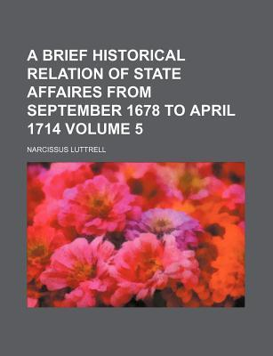 A Brief Historical Relation of State Affaires from September 1678 to April 1714 Volume 5