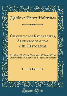 Chapeltown Researches, Archaeololgical and Historical