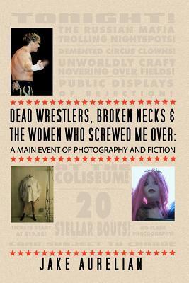 Dead Wrestlers, Broken Necks & the Women Who Screwed Me over