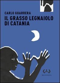 Il grasso legnaiuolo di Catania. Ediz. integrale