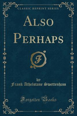Also Perhaps (Classic Reprint)