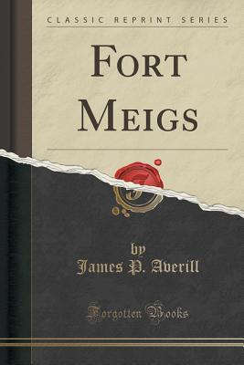 Fort Meigs (Classic Reprint)