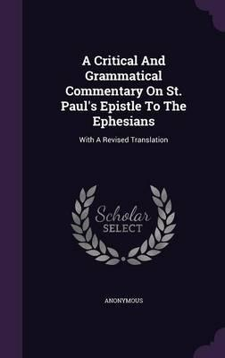 A Critical and Grammatical Commentary on St. Paul's Epistle to the Ephesians