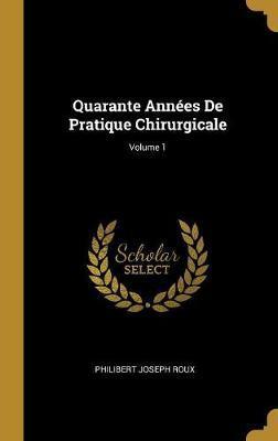 Quarante Années de Pratique Chirurgicale; Volume 1