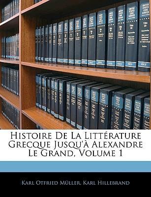 Histoire de La Litterature Grecque Jusqu'a Alexandre Le Grand, Volume 1