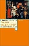 Der Käse und die Würmer. Die Welt eines Müllers um 1600.