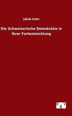 Die Schweizerische Demokratie in Ihrer Fortentwicklung
