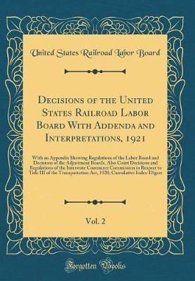 Decisions of the United States Railroad Labor Board With Addenda and Interpretations, 1921, Vol. 2