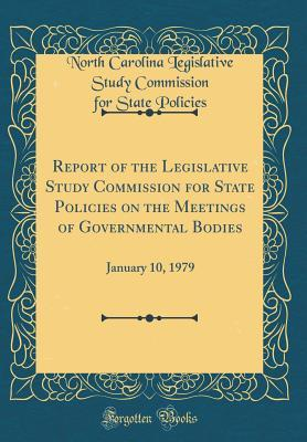 Report of the Legislative Study Commission for State Policies on the Meetings of Governmental Bodies