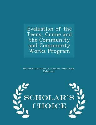 Evaluation of the Teens, Crime and the Community and Community Works Program - Scholar's Choice Edition