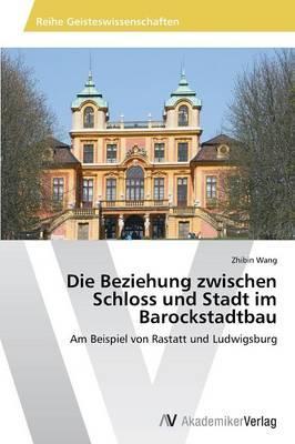 Die Beziehung zwischen Schloss und Stadt im Barockstadtbau