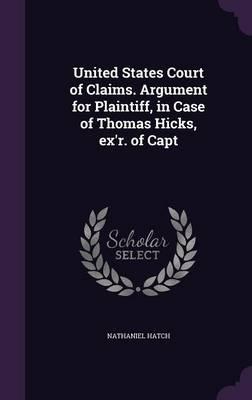 United States Court of Claims. Argument for Plaintiff, in Case of Thomas Hicks, Ex'r. of Capt