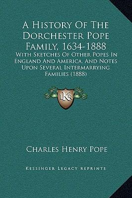 A   History of the Dorchester Pope Family, 1634-1888