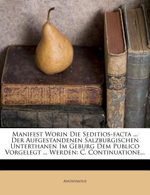 Manifest Worin Die Seditios-Facta ... Der Aufgestandenen Salzburgischen Unterthanen Im Geburg Dem Publico Vorgelegt ... Werden