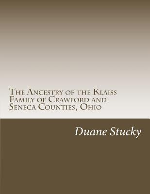 The Ancestry of the Klaiss Family of Crawford and Seneca Counties, Ohio