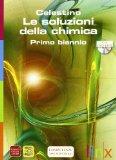 Le soluzioni della chimica. Con espansione online. Per il biennio delle Scuole superiori. Con DVD-ROM