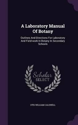 A Laboratory Manual of Botany; Outlines and Directions for Laboratory and Field-Work in Botany in Secondary Schools
