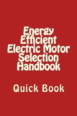 Energy Efficient Electric Motor Selection Handbook