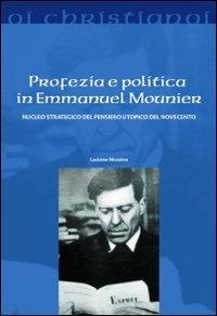 Profezia e politica in Emmanuel Mounier. Nucleo strategico del pensiero utopico del Novecento