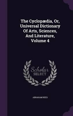 The Cyclopaedia, Or, Universal Dictionary of Arts, Sciences, and Literature, Volume 4
