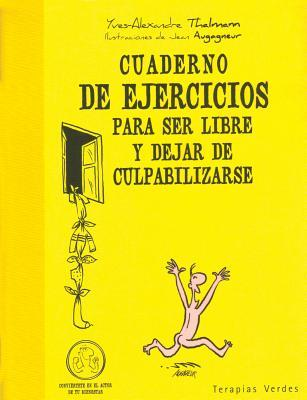 Cuaderno de ejercicios para ser libre y dejar de culpabilizarse / Workbook for Being Free and No Longer Blaming Yourself