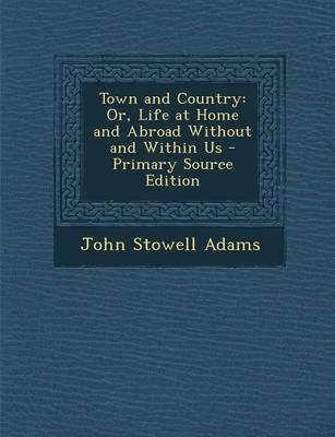 Town and Country; Or, Life at Home and Abroad, Without and Within Us.