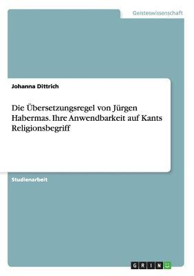 Die Übersetzungsregel von Jürgen Habermas. Ihre Anwendbarkeit auf Kants Religionsbegriff