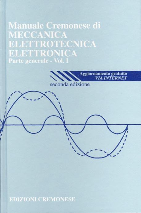 Manuale Cremonese di meccanica, elettrotecnica, elettronica (parte generale) vol