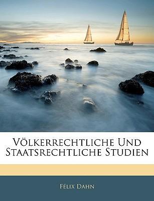 Völkerrechtliche Und Staatsrechtliche Studien (German Edition)