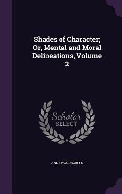 Shades of Character; Or, Mental and Moral Delineations, Volume 2