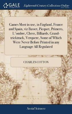 Games Most in Use, in England, France and Spain, Viz Basset, Picquet, Primero, l'Ombre, Chess, Billiards, Grand-Tricktrack, Verquere, Some of Which ... Before Printed in Any Language All Regulated