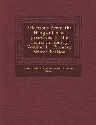 Selections from the Hengwrt Mss. Preserved in the Peniarth Library Volume 1