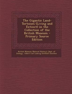 The Gigantic Land-Tortoises (Living and Extinct) in the Collection of the British Museum - Primary Source Edition