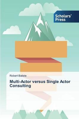 Multi-Actor versus Single Actor Consulting