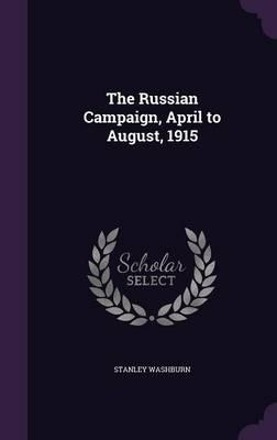 The Russian Campaign, April to August, 1915