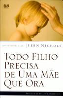 TODO FILHO PRECISA DE UMA MAE QUE ORA