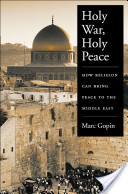 Holy War, Holy Peace : How Religion Can Bring Peace to the Middle East