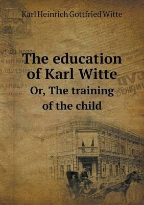 The Education of Karl Witte Or, the Training of the Child