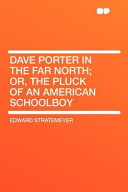 Dave Porter in the Far North; Or, the Pluck of an American Schoolboy