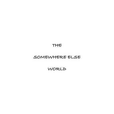 The Somewhere Else World