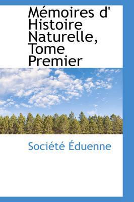 M Moires D' Histoire Naturelle, Tome Premier