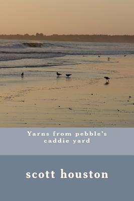 Yarns from Pebble's Caddie Yard