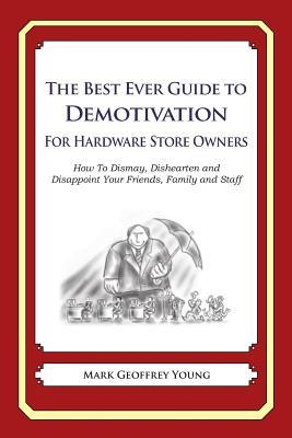 The Best Ever Guide to Demotivation for Hardware Store Owners
